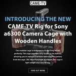 Introducing The New CAME-TV Sony a6300 Camera Cage With Wooden Handles!