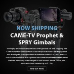 CAME-TV – Now Shipping – Prophet & SPRY Gimbals