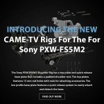 CAME-TV - New Shoulder Rig's For Sony PXW-FS5M2